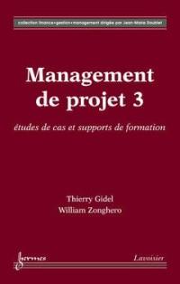 Management de projet : Tome 3, Etudes de cas et supports de formation
