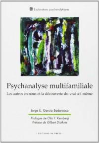 Psychanlyse multifamiliale : Les autres en nous et la découverte du vrai soi-même