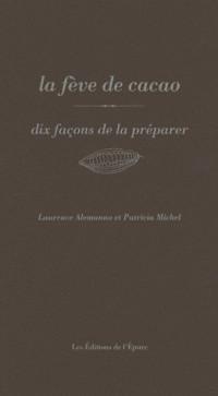 La fève de cacao : Dix façon de la préparer