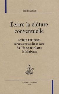 Ecrire la clôture conventuelle : Réalités féminines, rêveries masculines dans La Vie de Marianne de Marivaux