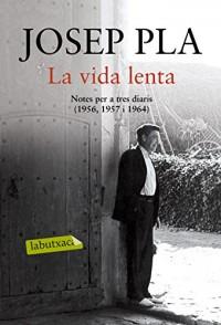 La vida lenta: Notes per a tres diaris (1956, 1957, 1964). Edició i pròleg de Xavier Pla