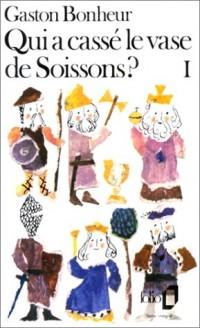Qui a cassé le vase de Soissons ? Tome 1