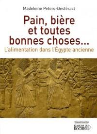 Pain, bière et toutes bonnes choses... : L'alimentation dans l'Egypte ancienne