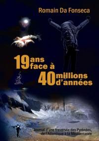 19 ans face a 40 millions d annees journal d une traversée des pyrenees, de l atlantique a la medite