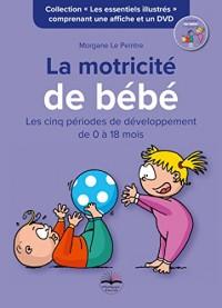 La motricité de bébé: Les cinq périodes de développement de 0 à 18 mois. Comprenant une affiche et un DVD