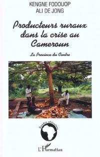 Producteurs Ruraux Dans la Crise au Cameroun. la Provi