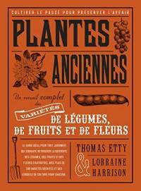 Plantes anciennes : Un recueil complet des variétés de légumes, de fruits et de fleurs