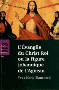 Evangile de Christ Roi Ou la Figure Johannique de l'Agneau