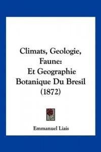 Climats, Geologie, Faune: Et Geographie Botanique Du Bresil (1872)