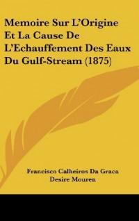Memoire Sur L'Origine Et La Cause de L'Echauffement Des Eaux Du Gulf-Stream (1875)