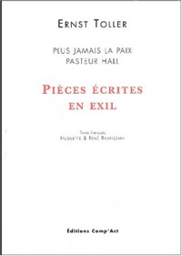 Pièces écrites en exil : Plus jamais la paix. Pasteur Hall