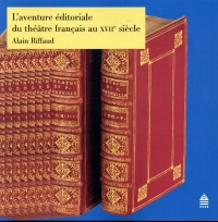 L'aventure éditoriale du théâtre français au XVIIe siècle