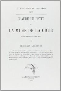 Claude le petit et la muse de la cour, avec l'historique des gazettes concurrentes de loret, etc. (