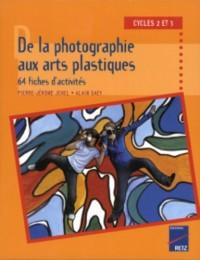 De la photographie aux arts plastiques cycles 2 et 3 : 64 fiches d'activités