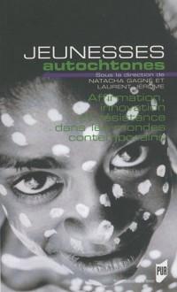 Jeunesses autochtones : Affirmation, innovation et résistance dans les mondes contemporains
