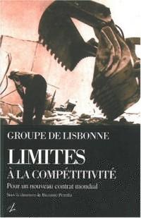 Limites a la Competitivite Groupe de Lisbonne - pour un Nouveau Contrat Mondial