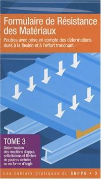 Formulaire de Résistance des Matériaux : Poutres avec prise en compte des déformations dues à la flexion et à l'effort tranchant, Tome 3, ... de poutres cintrées ou en forme d'angle