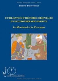 L'utilisation d'histoires orientales en psychothérapie positive : Le Marchand et le Perroquet