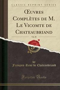 Oeuvres Complètes de M. Le Vicomte de Chateaubriand, Vol. 28 (Classic Reprint)
