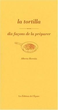 La tortilla : Dix façons de la préparer
