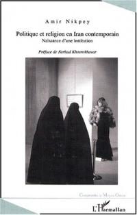 Politique et religion en iran contemporain. naissance d'une institution