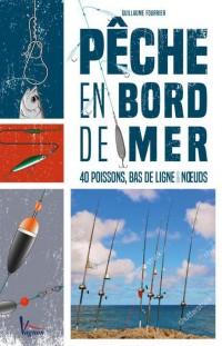 Peche en Bord de Mer : 40 Poissons, Bas de Ligne et Noeuds