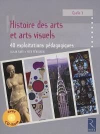 Histoire des arts et arts visuels : 40 exploitations pédagogiques Cycle 3 (1Cédérom)