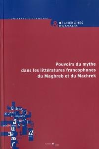 Recherches & Travaux, N° 81/2012 : Pouvoirs du mythe dans les littératures francophones du Maghreb et du Machrek
