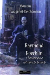 RAYMOND KOECHLIN, L'HOMME QUI A RETROUVE LA JOCONDE