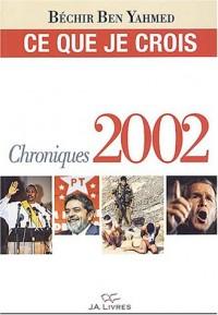 Ce que je crois : Chroniques 2002