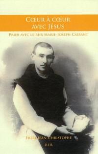 Coeur à coeur avec Jésus, Prier avec le Bienheureux Marie-Joseph Cassant