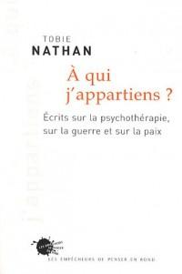 A qui j'appartiens ? : Ecrits sur la psychothérapie, sur la guerre et sur la paix