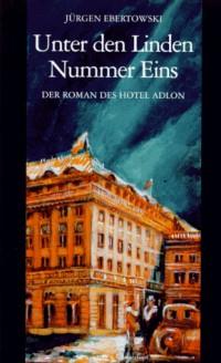 Unter den Linden Nummer eins : der Roman des Hotel Adlon.;