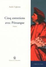 Cinq Entretiens avec Petrarque