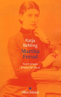 Martha Freud : La femme du génie