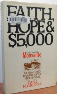 Faith, Hope and $5, 000 - the Story of Monsanto - the Trials and Triumphs of the First 75 Years