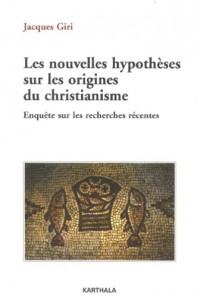 Les nouvelles hypothèses sur les origines du christianisme : Enquête sur les recherches récentes