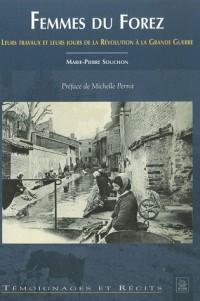 Femmes du Forez - Leurs Travaux et Leurs Jours de la Revolution a la Grande Guerre
