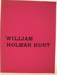 William Holman Hunt: An exhibition arranged by the Walker Art Gallery, Walker Art Gallery, Liverpool, March - April 1969, Victoria and Albert Museum, May - June 1969