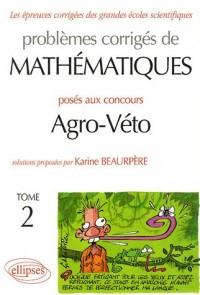 Problèmes corrigés de mathématiques posés au concours Agro-Véto : Tome 2