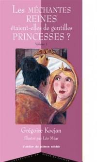 Les Mechantes Reines Etaient-Elles de Gentilles Princesses ?