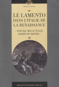 Lamento dans l'Italie de la Renaissance : Pleure, belle Italie, jardin du monde