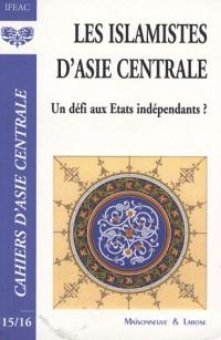 Les islamistes d'Asie centrale : Un défi aux Etats indépendants