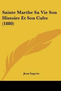 Sainte Marthe Sa Vie Son Histoire Et Son Culte (1880)