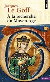 A la recherche du Moyen Âge [Poche]
