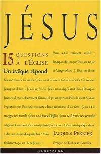 Jésus : 15 questions à l'Eglise - Un évêque répond