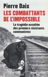 Les combattants de l'impossible : La tragédie occultée des premiers résistants communistes
