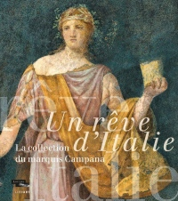 Un Reve d'Italie la Collection du Marquis Campana