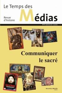 Le Temps des Médias, N° 17, automne 2011 : Communiquer le sacré