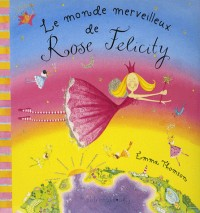 Le monde merveilleux de Rose Felicity